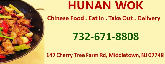 Hunan Wok in Middletown-Chinese Food . Eat In . Take Out . Delivery:732-671-8808; 147 Cherry Tree Farm Rd, Middletown, NJ 07748